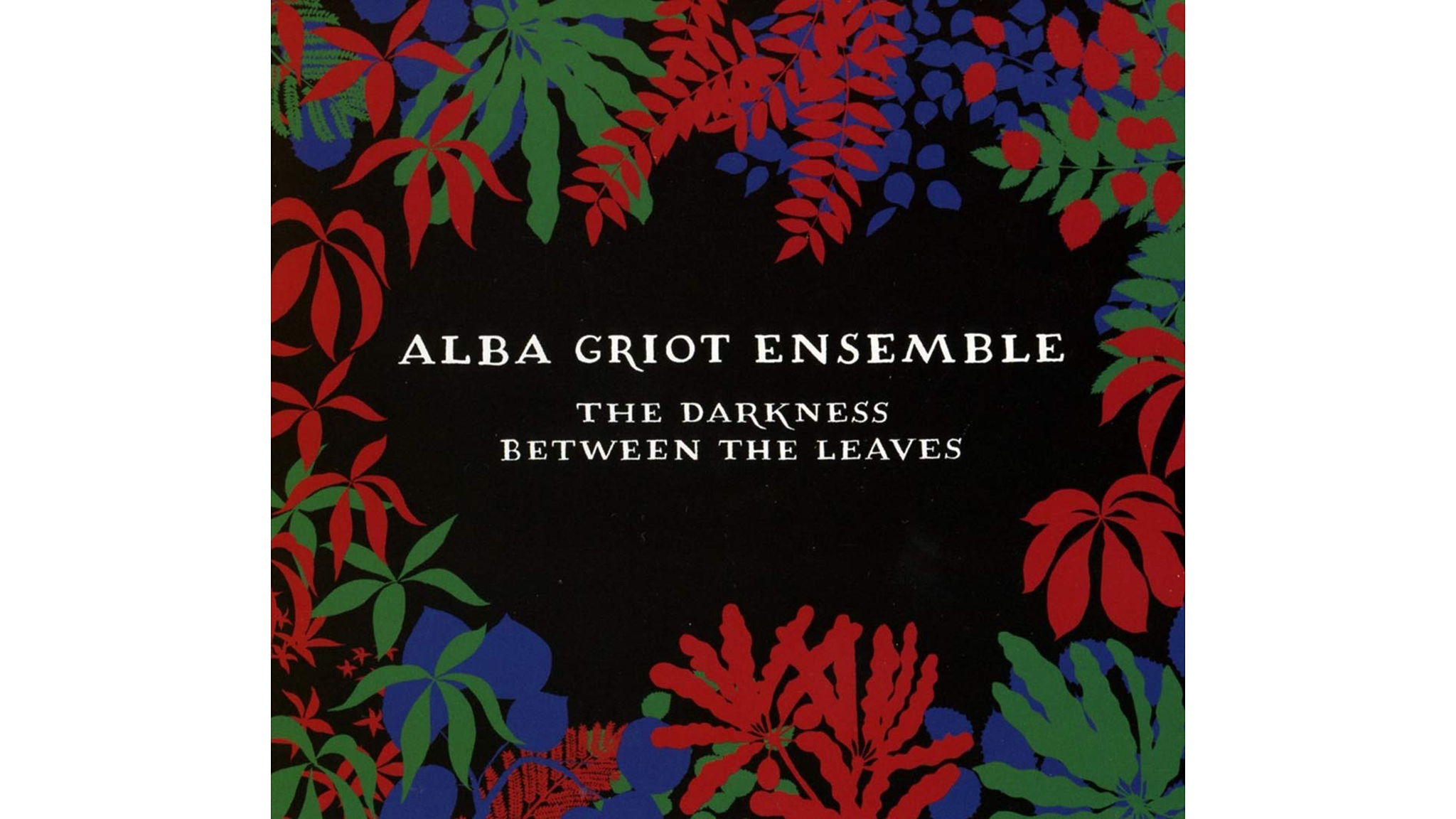 Alba Griot Ensemble: The Darkness Between the Leaves