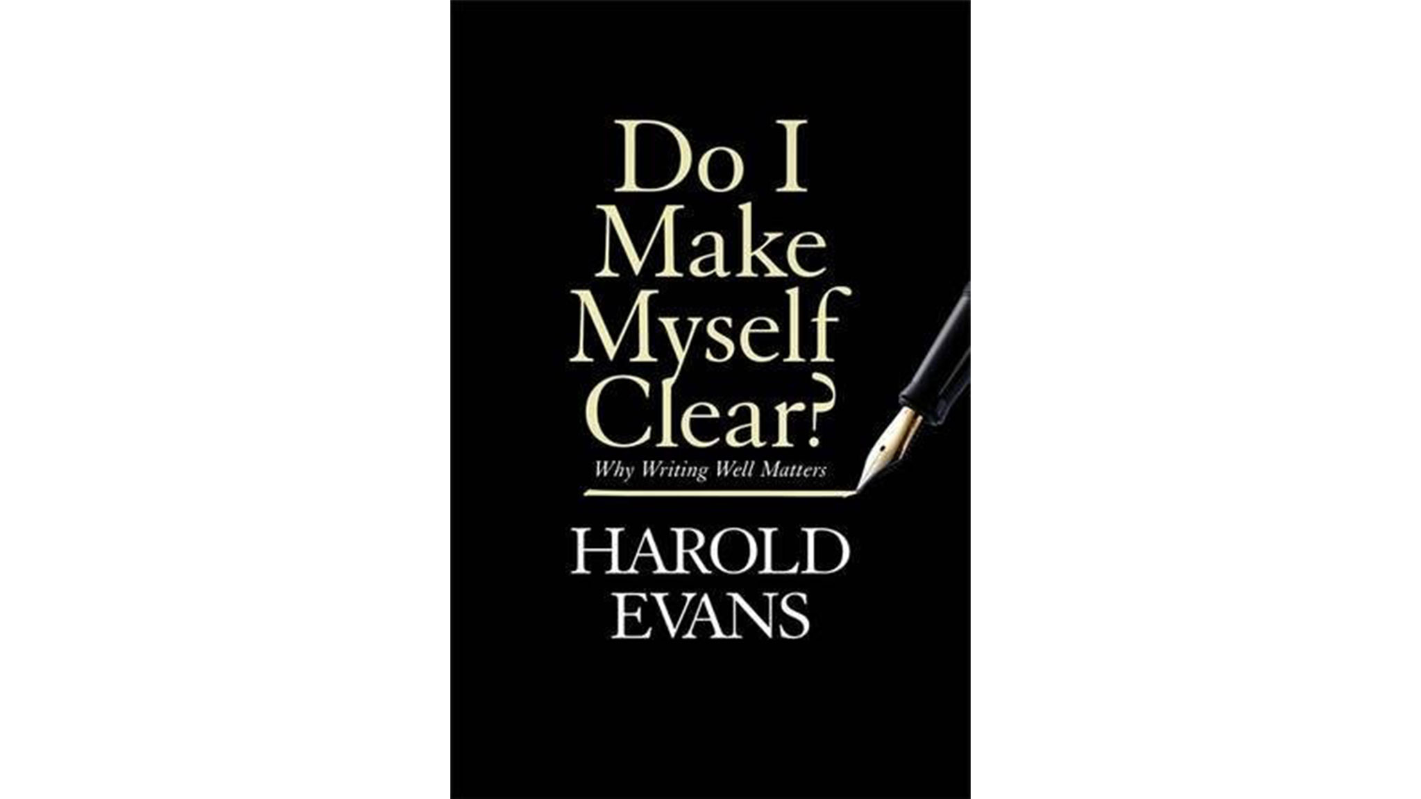 Do I Make Myself Clear By Harold Evans Eloquence Under Siege Financial Times